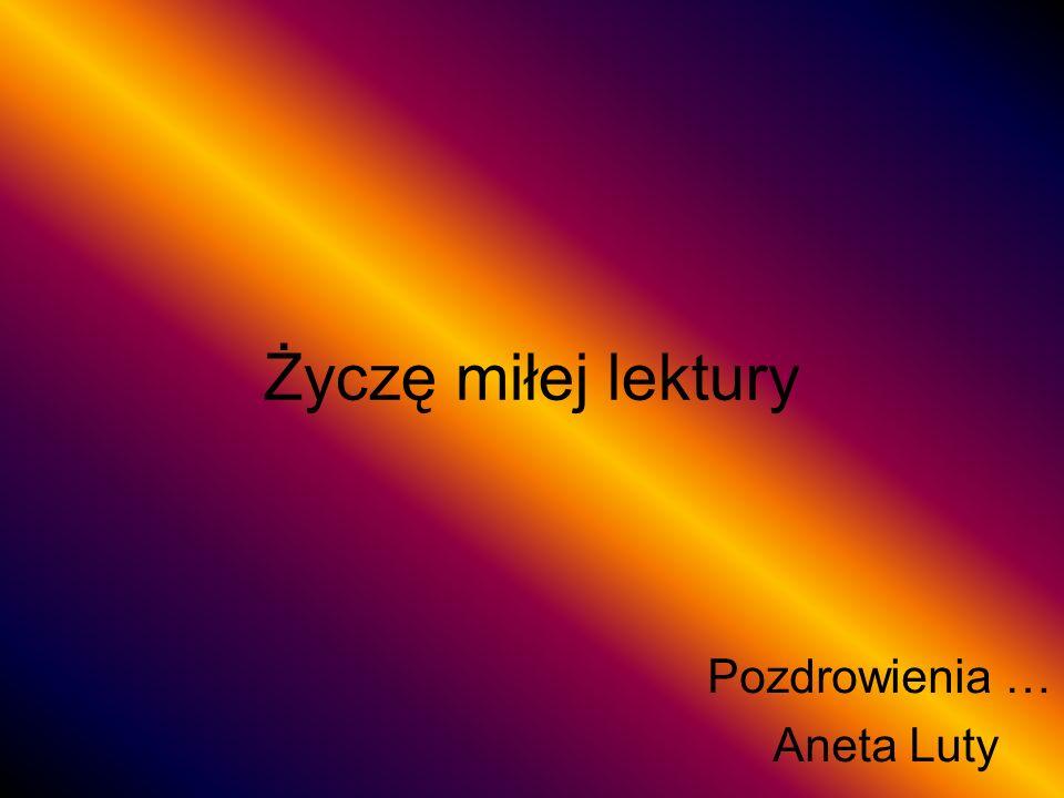 Pozdrowienia … Aneta Luty