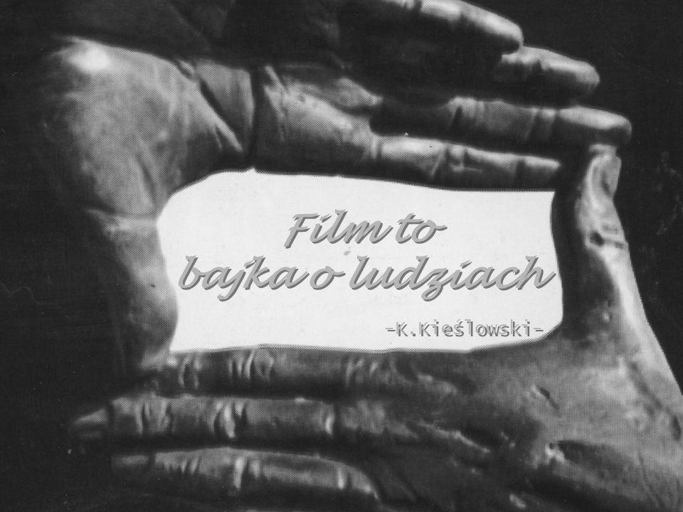 Film to bajka o ludziach -K.Kieślowski-