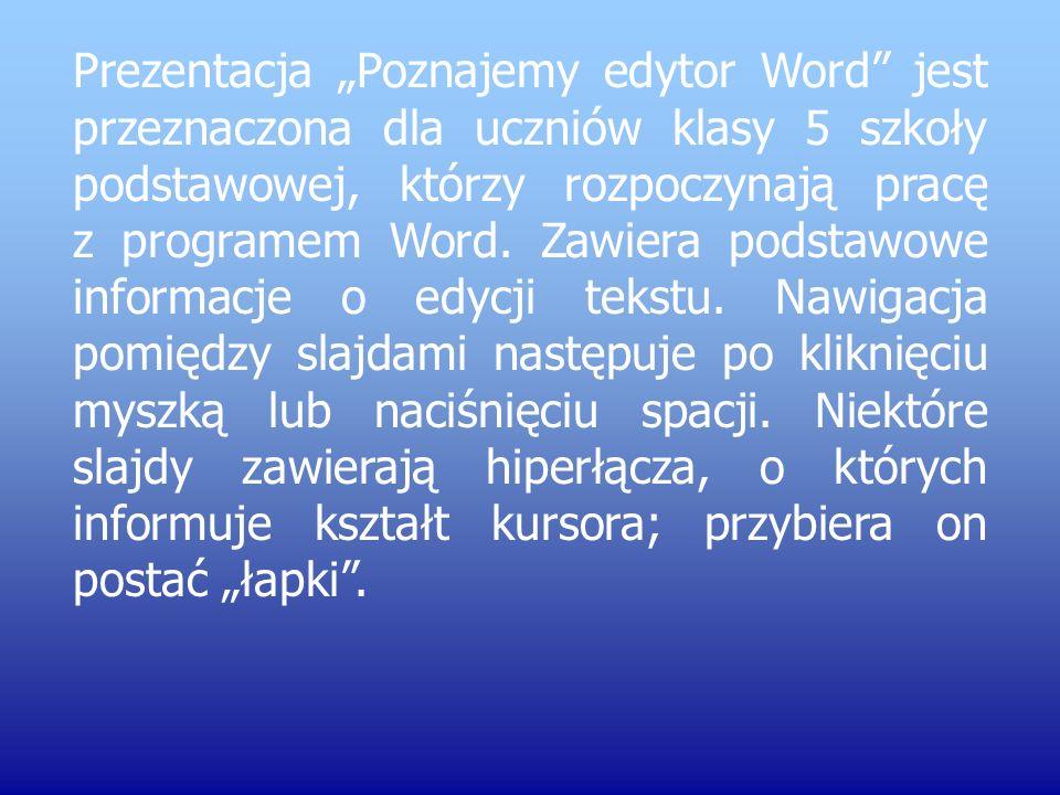 """Prezentacja """"Poznajemy edytor Word jest przeznaczona dla uczniów klasy 5 szkoły podstawowej, którzy rozpoczynają pracę z programem Word."""