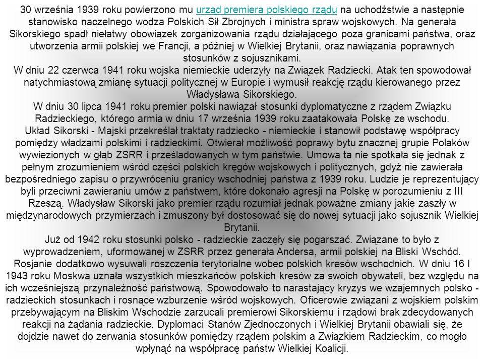 30 września 1939 roku powierzono mu urząd premiera polskiego rządu na uchodźstwie a następnie stanowisko naczelnego wodza Polskich Sił Zbrojnych i ministra spraw wojskowych. Na generała Sikorskiego spadł niełatwy obowiązek zorganizowania rządu działającego poza granicami państwa, oraz utworzenia armii polskiej we Francji, a później w Wielkiej Brytanii, oraz nawiązania poprawnych stosunków z sojusznikami.