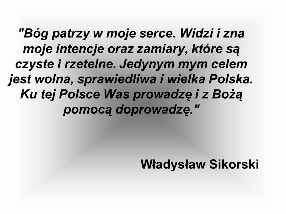 Bóg patrzy w moje serce. Widzi i zna moje intencje oraz zamiary, które są czyste i rzetelne. Jedynym mym celem jest wolna, sprawiedliwa i wielka Polska. Ku tej Polsce Was prowadzę i z Bożą pomocą doprowadzę.
