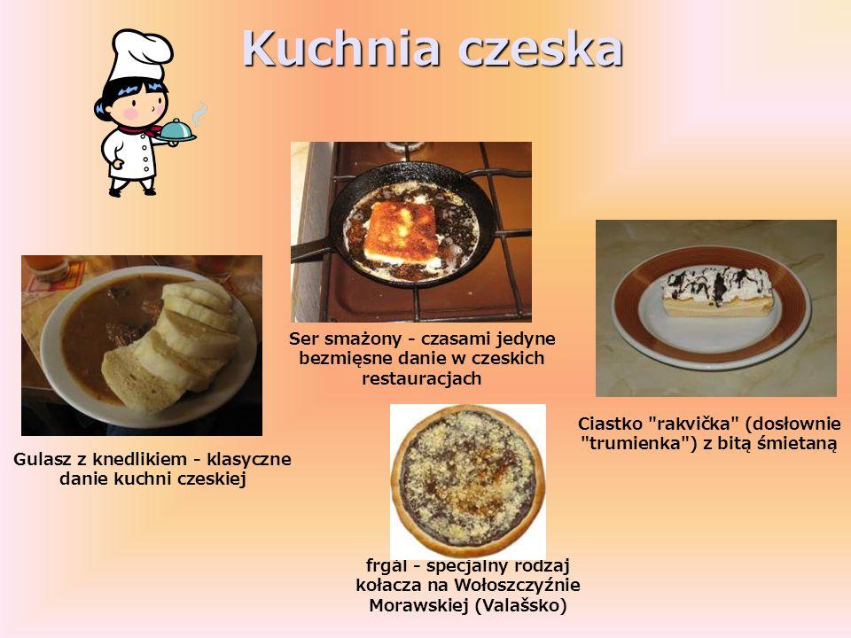 Kuchnia czeska Ser smażony - czasami jedyne bezmięsne danie w czeskich restauracjach. Ciastko rakvička (dosłownie trumienka ) z bitą śmietaną.