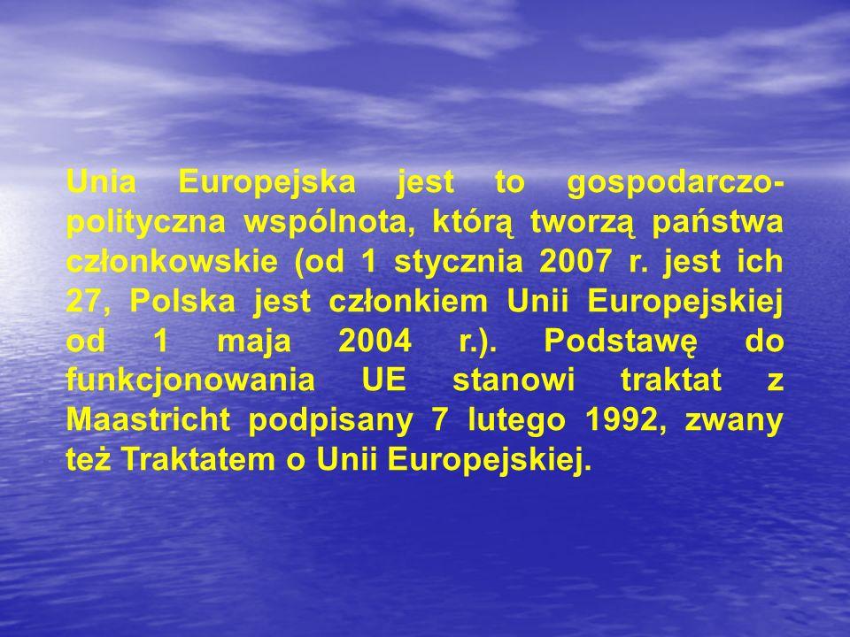 Unia Europejska jest to gospodarczo-polityczna wspólnota, którą tworzą państwa członkowskie (od 1 stycznia 2007 r.