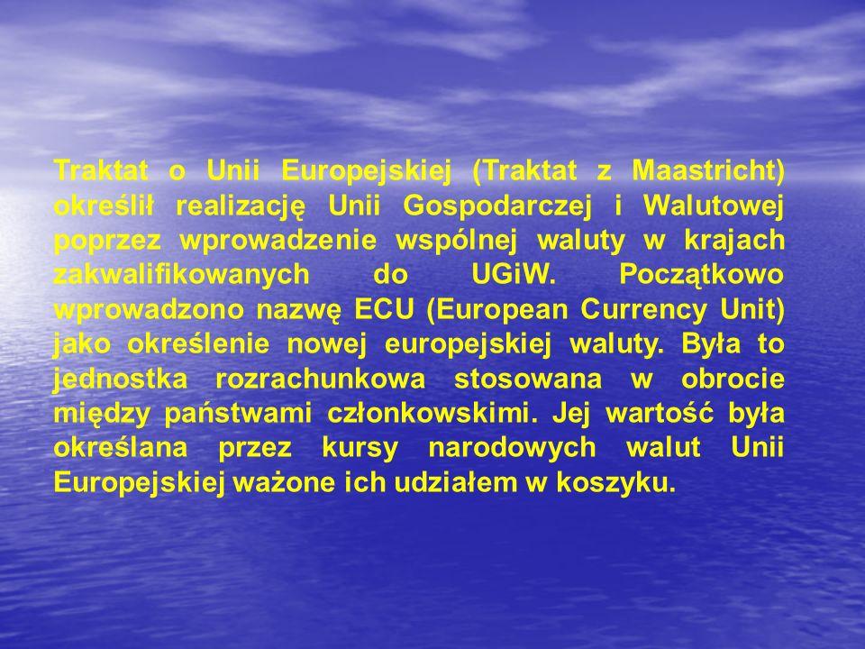 Traktat o Unii Europejskiej (Traktat z Maastricht) określił realizację Unii Gospodarczej i Walutowej poprzez wprowadzenie wspólnej waluty w krajach zakwalifikowanych do UGiW.
