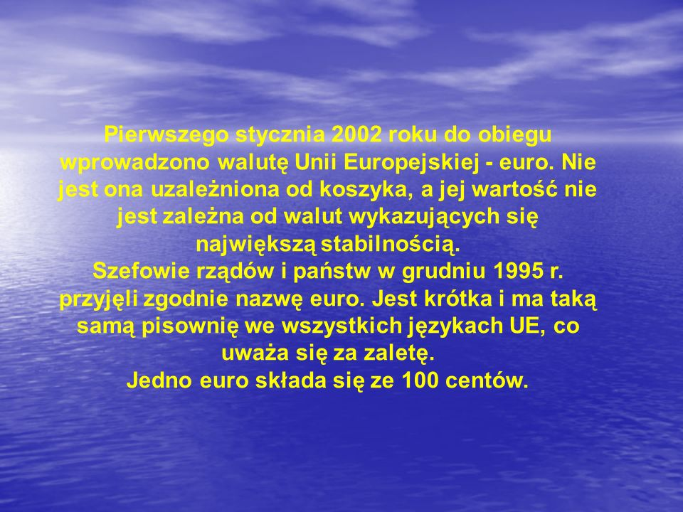 Jedno euro składa się ze 100 centów.