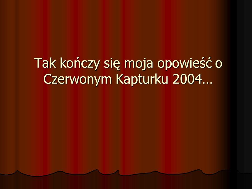 Tak kończy się moja opowieść o Czerwonym Kapturku 2004…