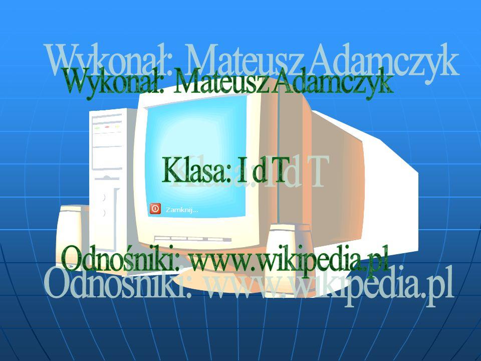 Wykonał: Mateusz Adamczyk Klasa: I d T Odnośniki: www.wikipedia.pl