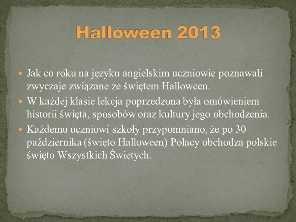 Halloween 2013 Jak co roku na języku angielskim uczniowie poznawali zwyczaje związane ze świętem Halloween.