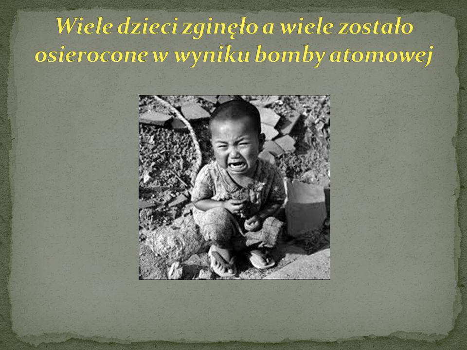 Wiele dzieci zginęło a wiele zostało osierocone w wyniku bomby atomowej
