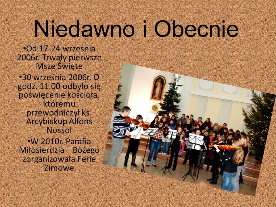 Niedawno i Obecnie Od 17-24 września 2006r. Trwały pierwsze Msze Święte.