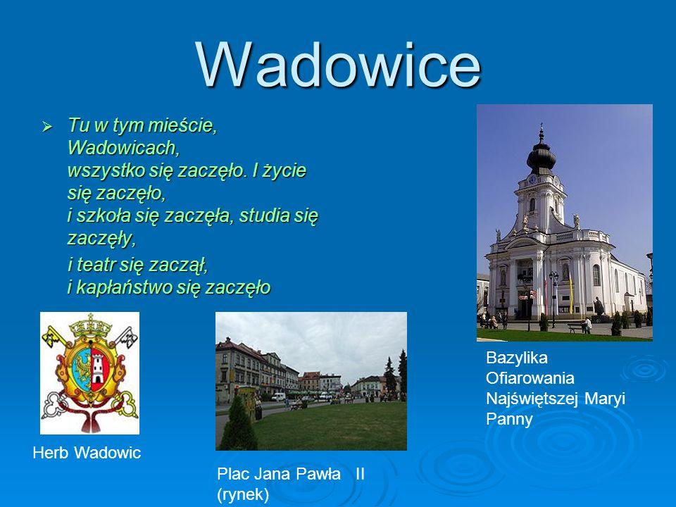 Wadowice Tu w tym mieście, Wadowicach, wszystko się zaczęło. I życie się zaczęło, i szkoła się zaczęła, studia się zaczęły,