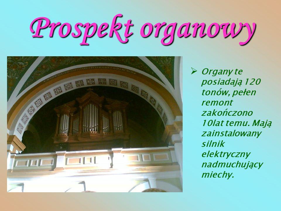 Prospekt organowy Organy te posiadają 120 tonów, pełen remont zakończono 10lat temu.