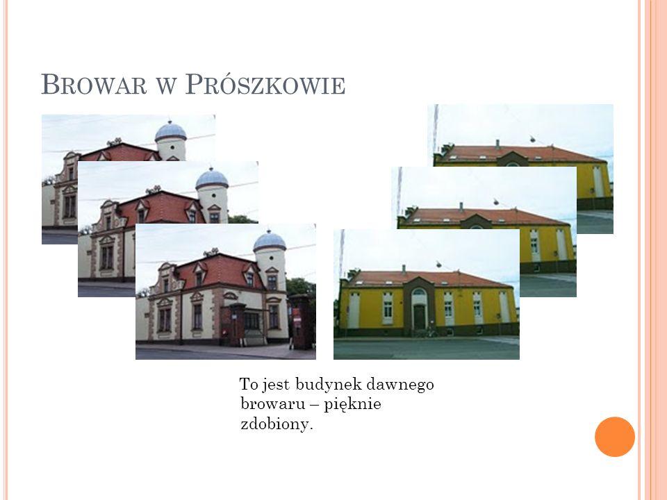 Browar w Prószkowie To jest budynek dawnego browaru – pięknie zdobiony.