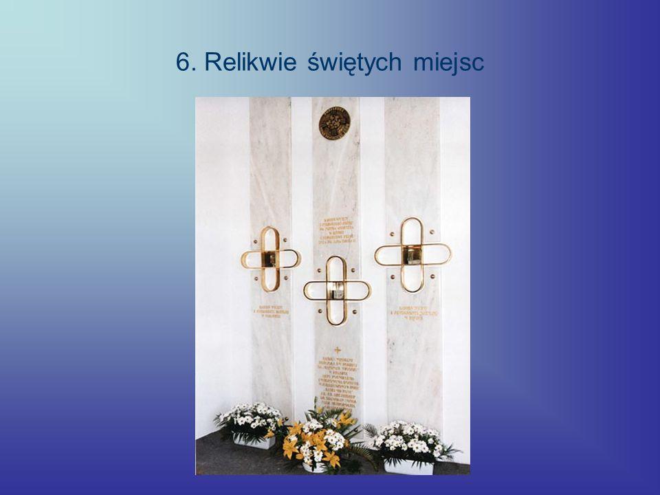 6. Relikwie świętych miejsc
