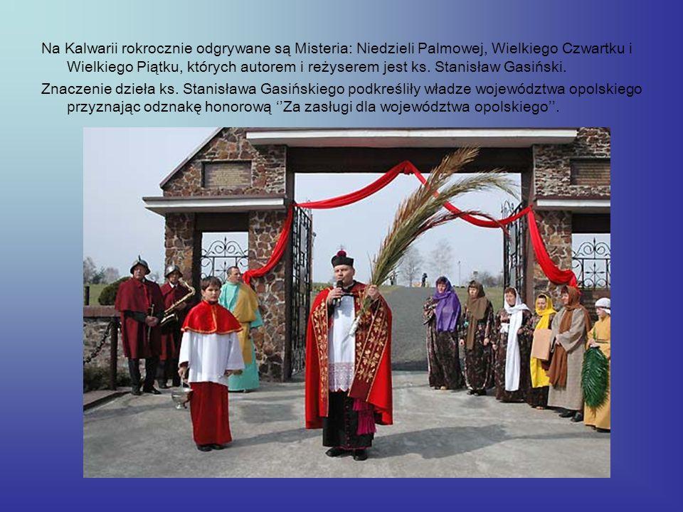 Na Kalwarii rokrocznie odgrywane są Misteria: Niedzieli Palmowej, Wielkiego Czwartku i Wielkiego Piątku, których autorem i reżyserem jest ks. Stanisław Gasiński.