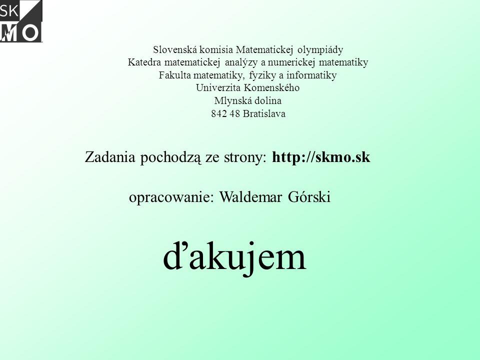 ďakujem Zadania pochodzą ze strony: http://skmo.sk