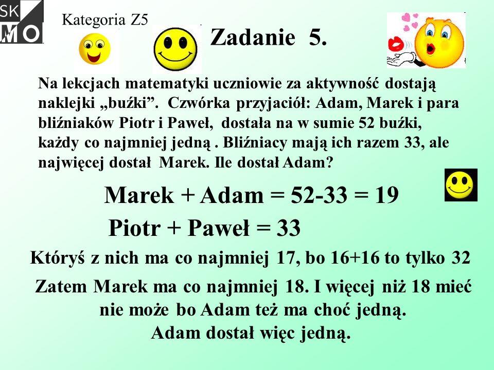 Zadanie 5. Marek + Adam = 52-33 = 19 Piotr + Paweł = 33