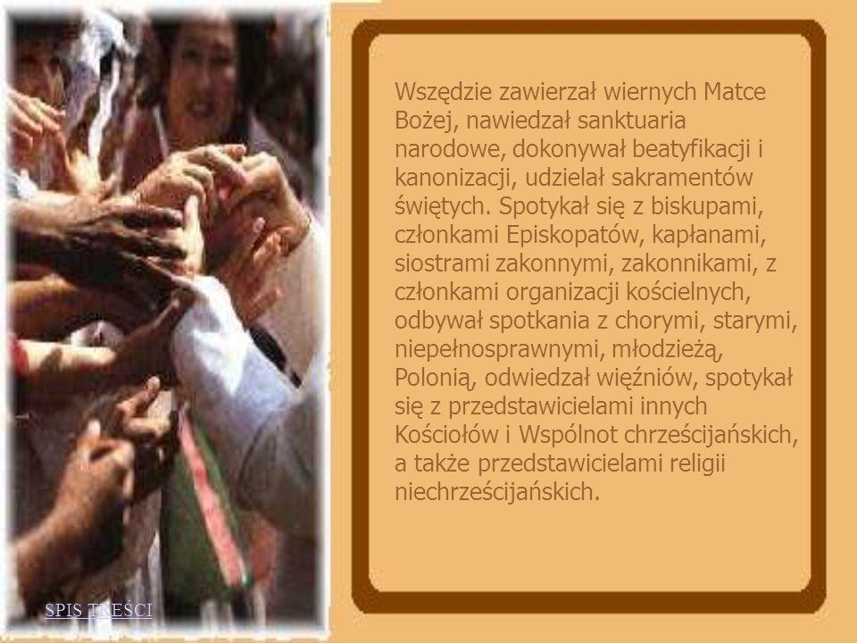 Wszędzie zawierzał wiernych Matce Bożej, nawiedzał sanktuaria narodowe, dokonywał beatyfikacji i kanonizacji, udzielał sakramentów świętych. Spotykał się z biskupami, członkami Episkopatów, kapłanami, siostrami zakonnymi, zakonnikami, z członkami organizacji kościelnych, odbywał spotkania z chorymi, starymi, niepełnosprawnymi, młodzieżą, Polonią, odwiedzał więźniów, spotykał się z przedstawicielami innych Kościołów i Wspólnot chrześcijańskich, a także przedstawicielami religii niechrześcijańskich.