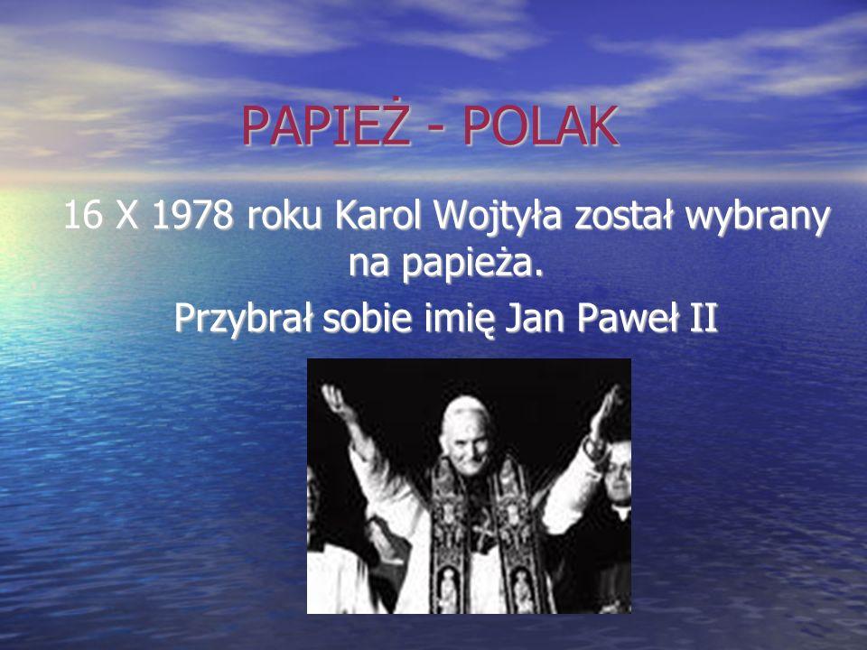 PAPIEŻ - POLAK 16 X 1978 roku Karol Wojtyła został wybrany na papieża.