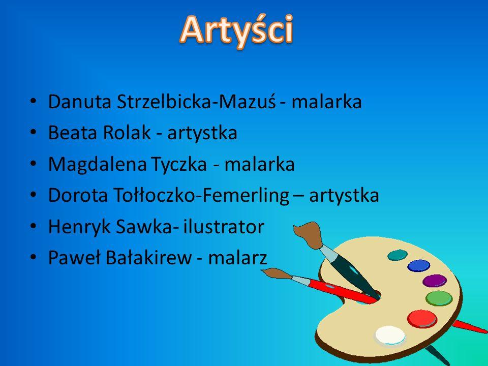 Artyści Danuta Strzelbicka-Mazuś - malarka Beata Rolak - artystka