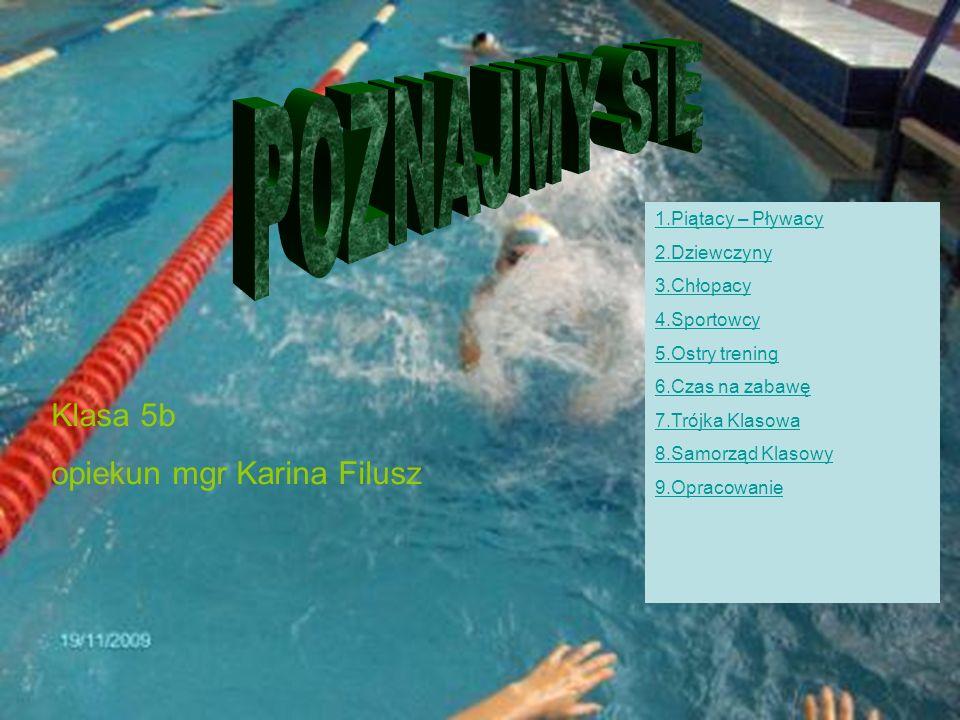 POZNAJMY SIĘ Klasa 5b opiekun mgr Karina Filusz 1.Piątacy – Pływacy