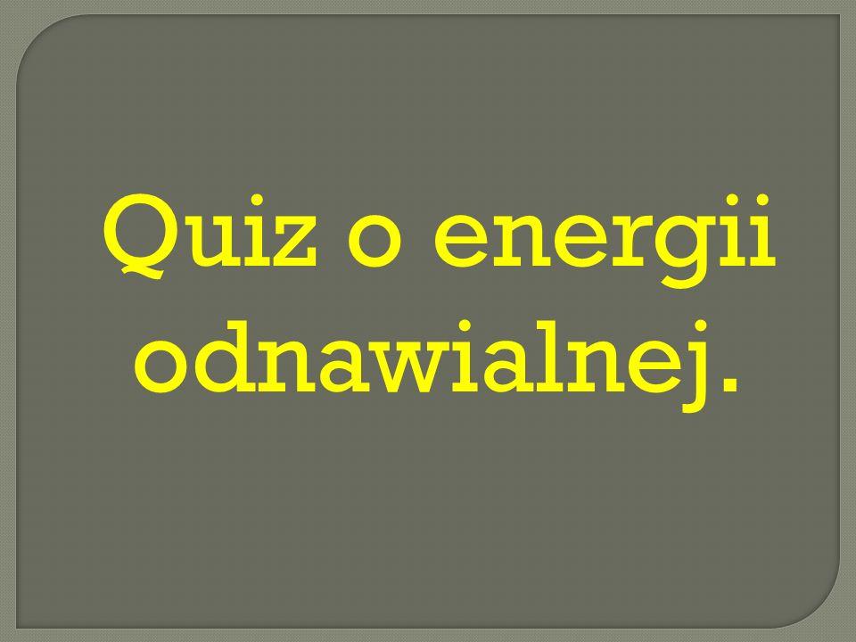 Quiz o energii odnawialnej.