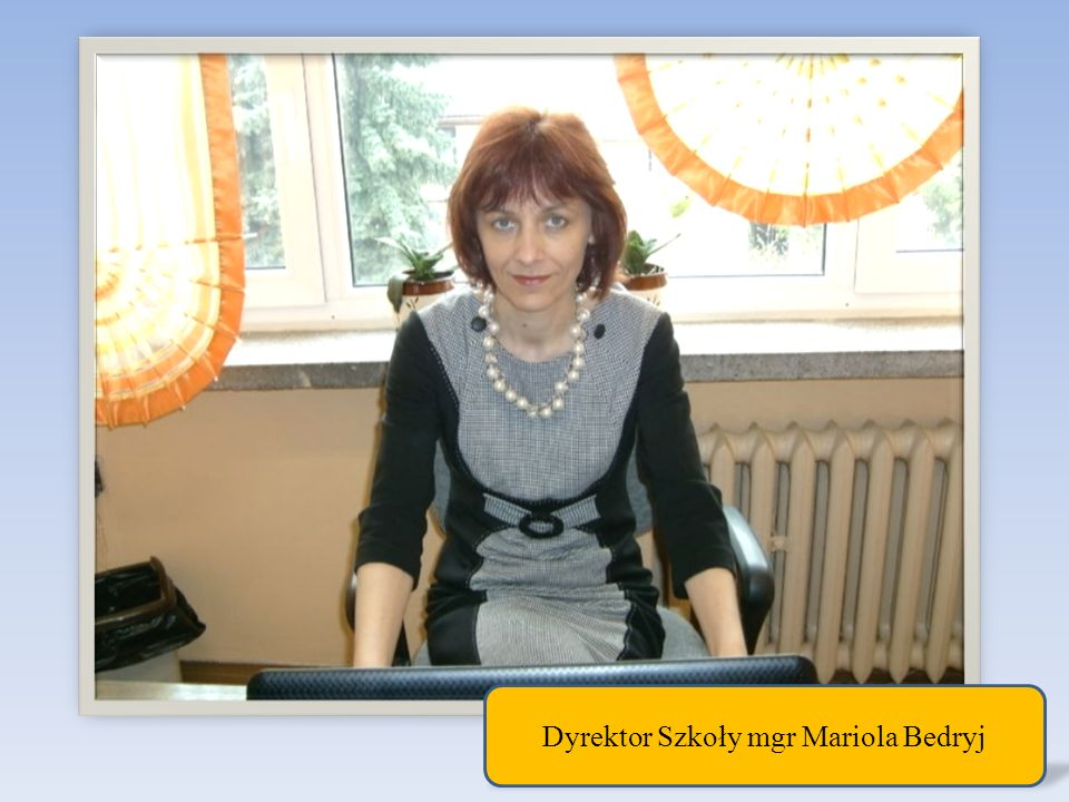 Dyrektor Szkoły mgr Mariola Bedryj