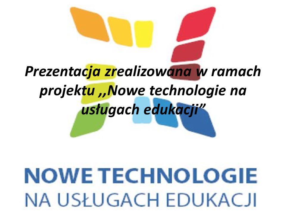 Prezentacja zrealizowana w ramach projektu ,,Nowe technologie na usługach edukacji