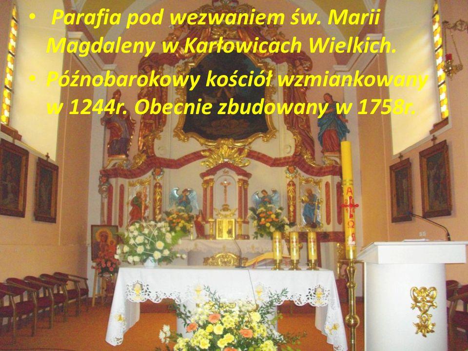 Parafia pod wezwaniem św. Marii Magdaleny w Karłowicach Wielkich.