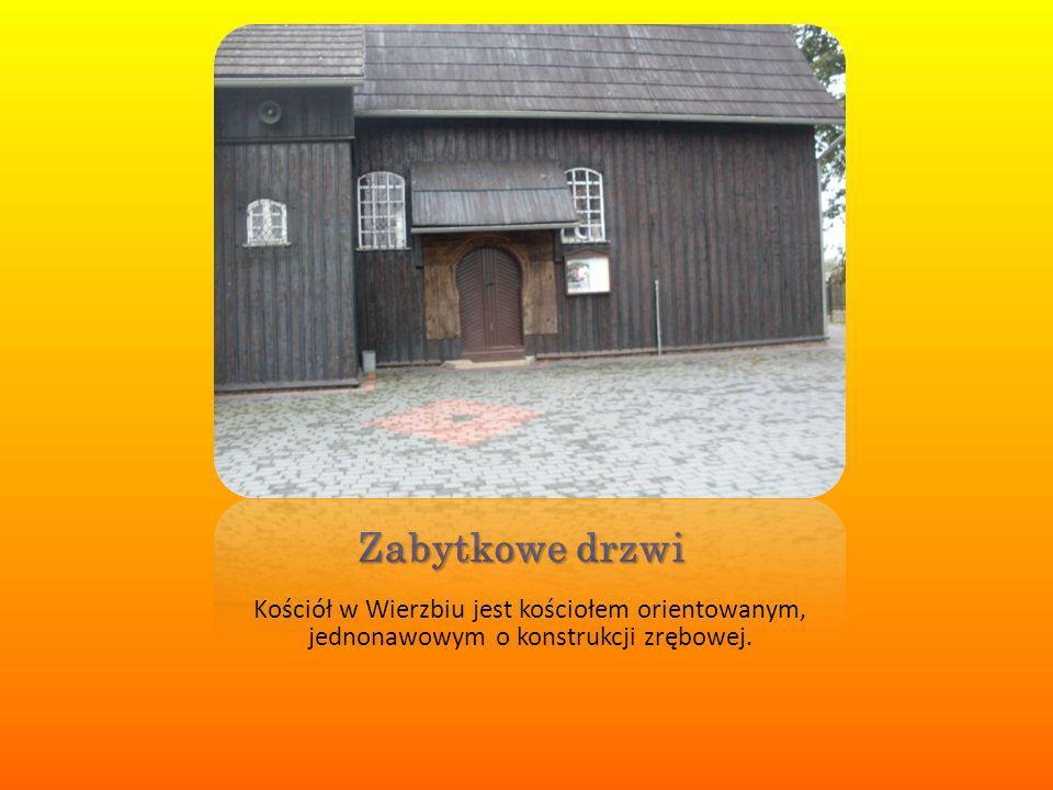 Zabytkowe drzwi Kościół w Wierzbiu jest kościołem orientowanym, jednonawowym o konstrukcji zrębowej.