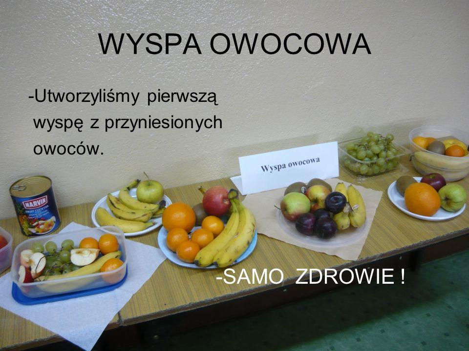 WYSPA OWOCOWA -SAMO ZDROWIE ! -Utworzyliśmy pierwszą