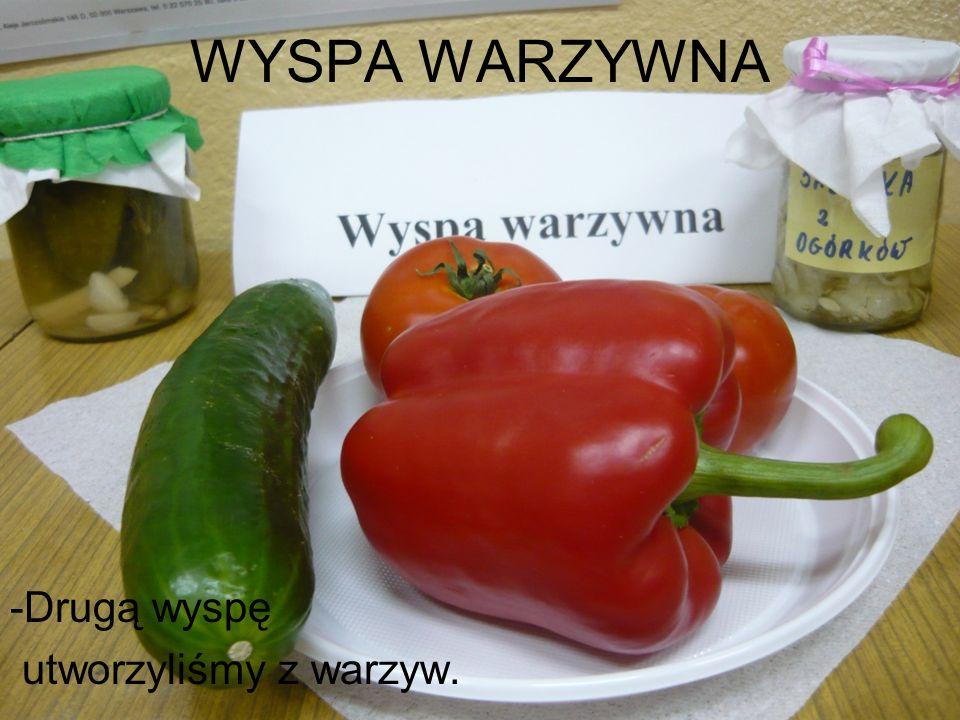 WYSPA WARZYWNA -Drugą wyspę utworzyliśmy z warzyw.