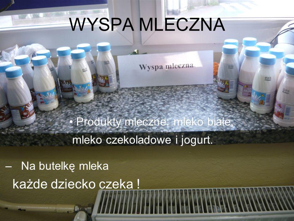 WYSPA MLECZNA każde dziecko czeka ! Produkty mleczne: mleko białe,