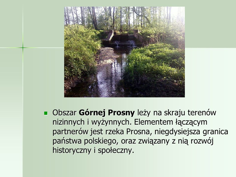Obszar Górnej Prosny leży na skraju terenów nizinnych i wyżynnych