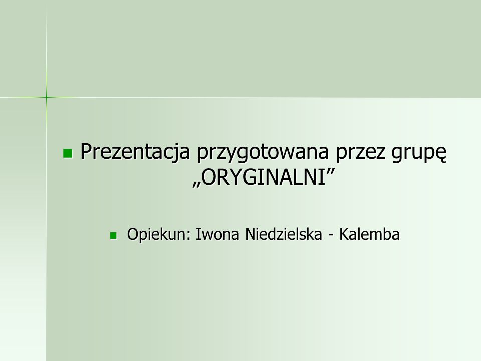 """Prezentacja przygotowana przez grupę """"ORYGINALNI"""