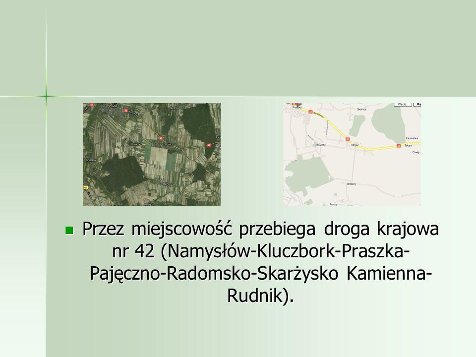 Przez miejscowość przebiega droga krajowa nr 42 (Namysłów-Kluczbork-Praszka-Pajęczno-Radomsko-Skarżysko Kamienna-Rudnik).