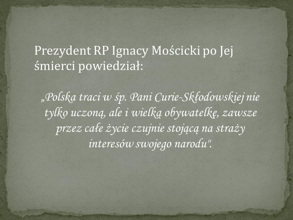 Prezydent RP Ignacy Mościcki po Jej śmierci powiedział: