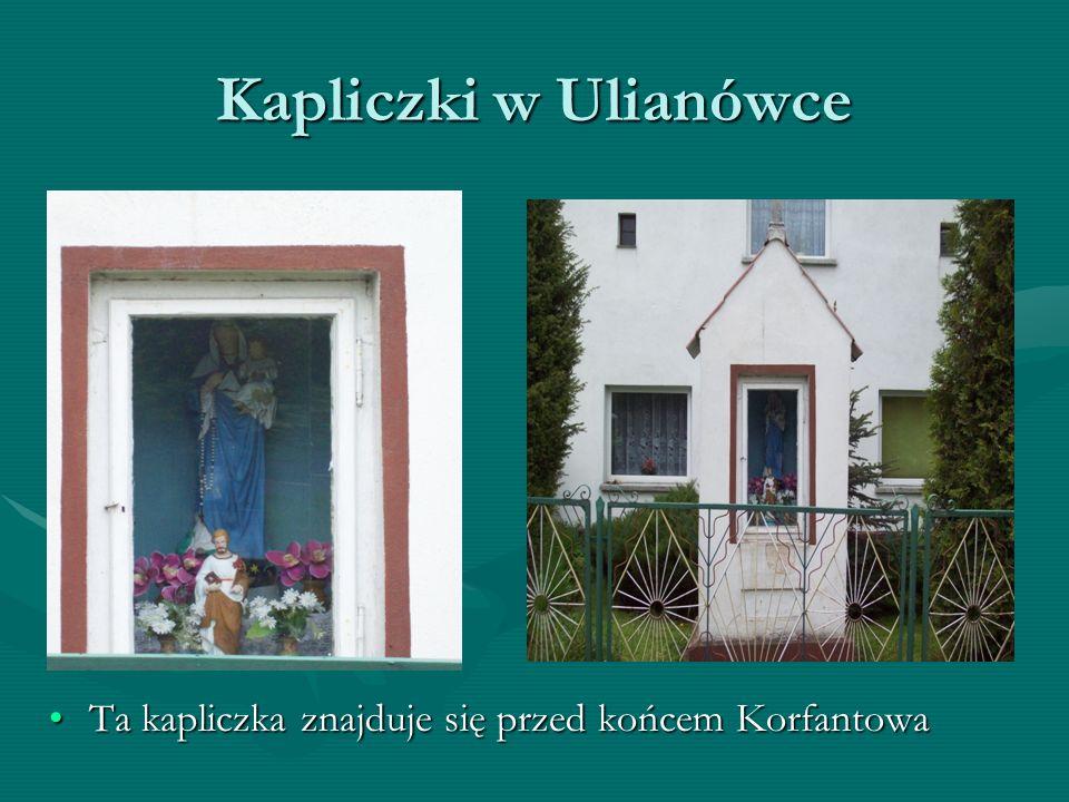 Kapliczki w Ulianówce Ta kapliczka znajduje się przed końcem Korfantowa