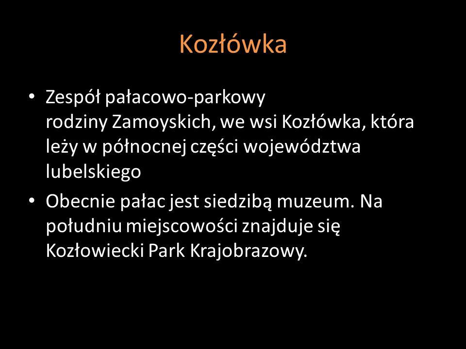 KozłówkaZespół pałacowo-parkowy rodziny Zamoyskich, we wsi Kozłówka, która leży w północnej części województwa lubelskiego.