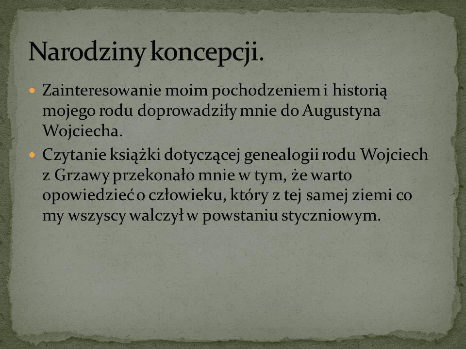 Narodziny koncepcji.Zainteresowanie moim pochodzeniem i historią mojego rodu doprowadziły mnie do Augustyna Wojciecha.
