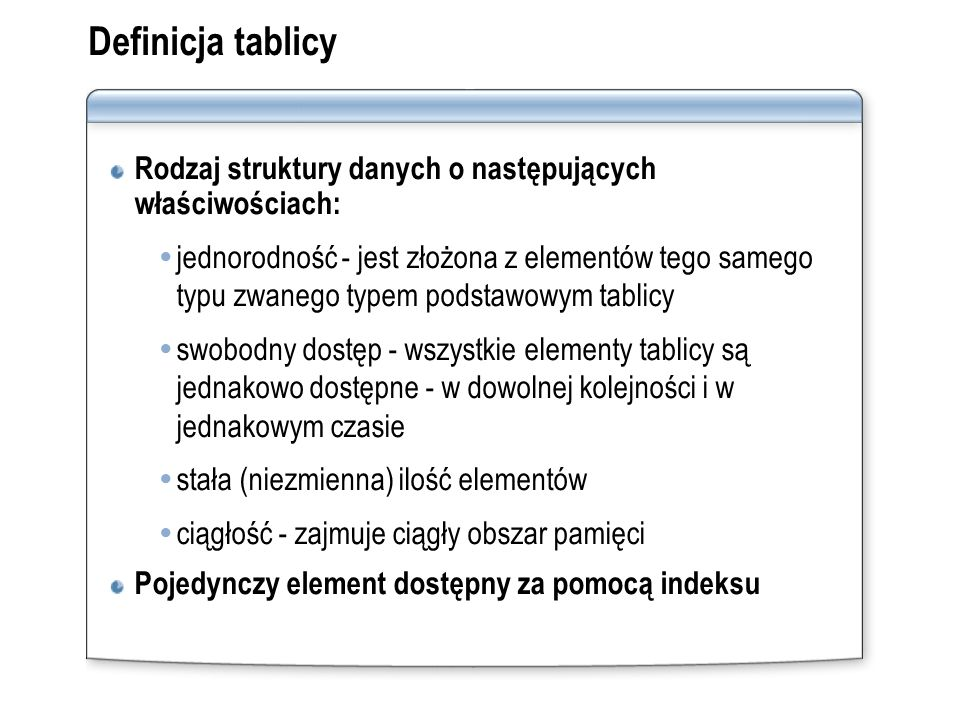 Definicja tablicyRodzaj struktury danych o następujących właściwościach: