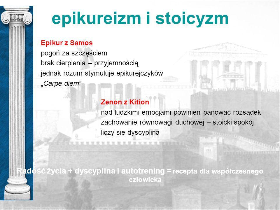 epikureizm i stoicyzm Epikur z Samos. pogoń za szczęściem. brak cierpienia – przyjemnością. jednak rozum stymuluje epikurejczyków.