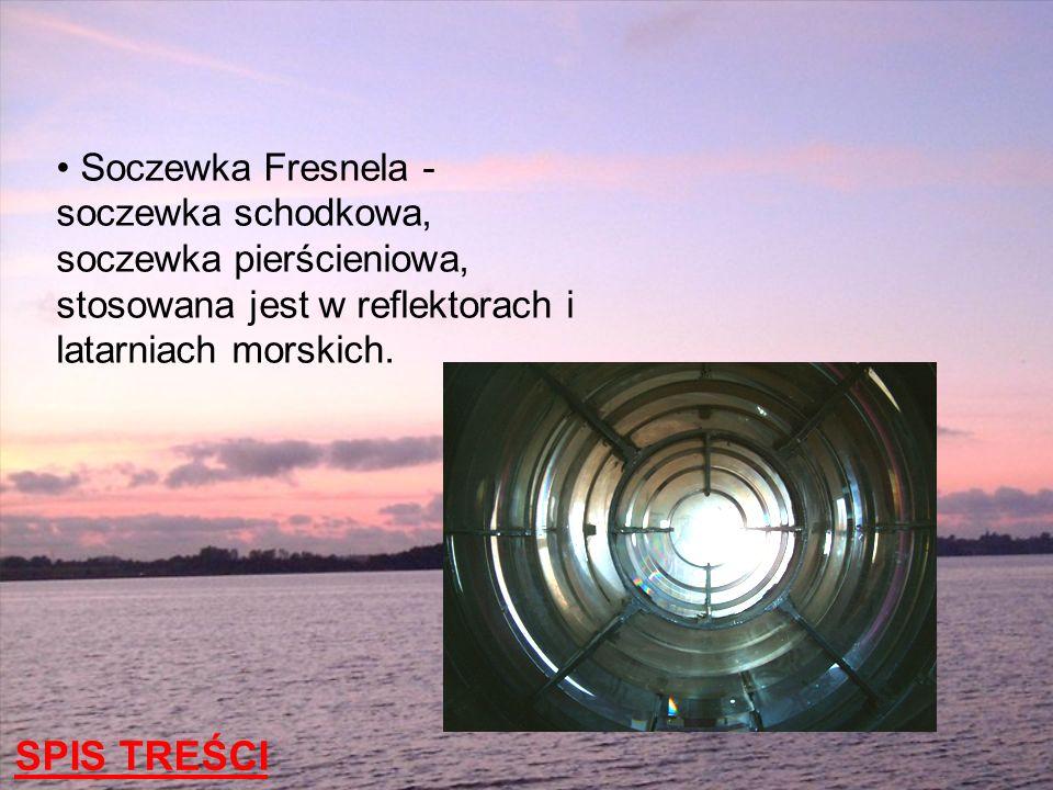 Soczewka Fresnela - soczewka schodkowa, soczewka pierścieniowa, stosowana jest w reflektorach i latarniach morskich.