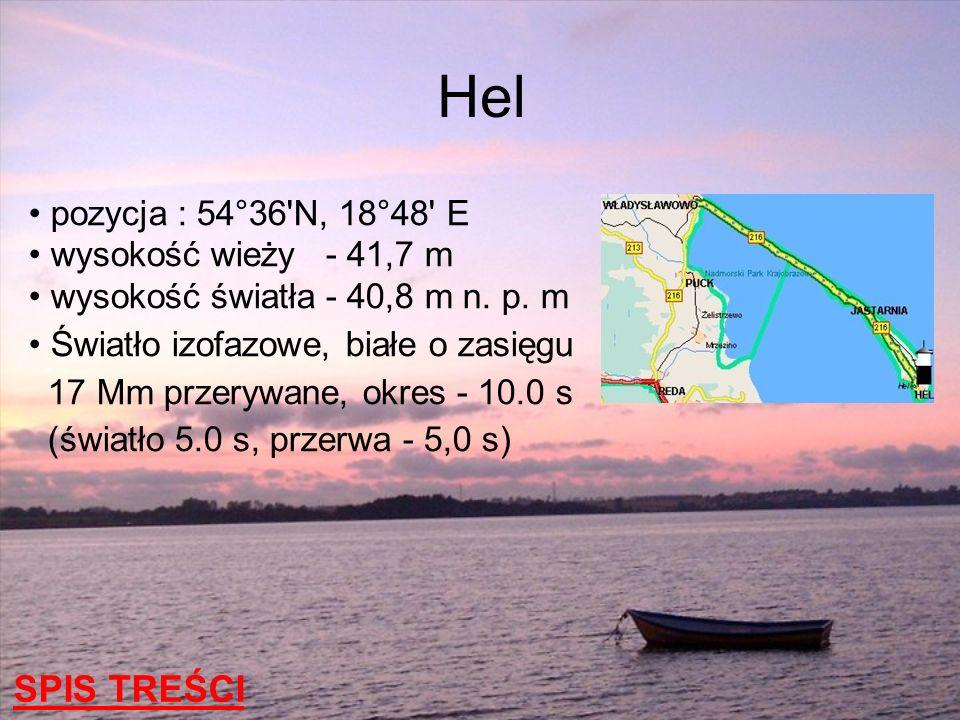 Hel SPIS TREŚCI pozycja : 54°36 N, 18°48 E wysokość wieży - 41,7 m