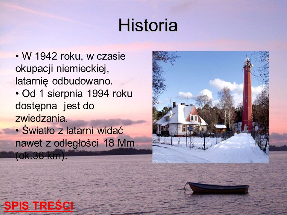Historia W 1942 roku, w czasie okupacji niemieckiej, latarnię odbudowano. Od 1 sierpnia 1994 roku dostępna jest do zwiedzania.