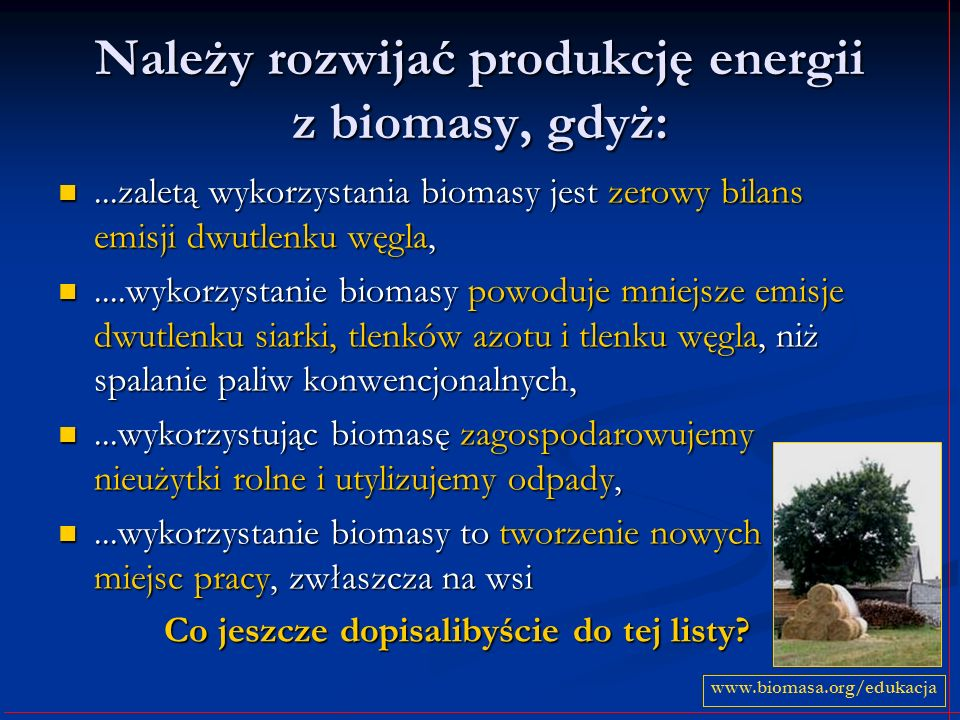 Należy rozwijać produkcję energii z biomasy, gdyż: