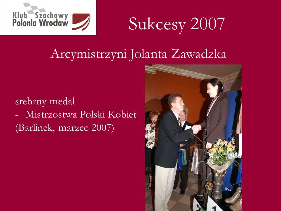 Sukcesy 2007 Arcymistrzyni Jolanta Zawadzka srebrny medal