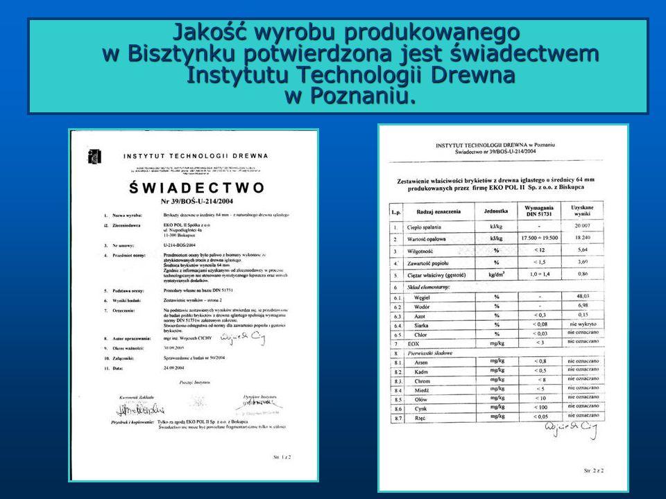 Jakość wyrobu produkowanego w Bisztynku potwierdzona jest świadectwem Instytutu Technologii Drewna w Poznaniu.