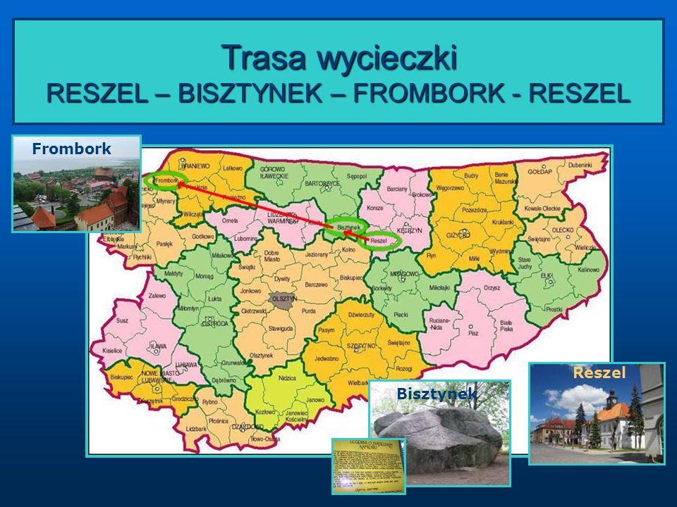 Trasa wycieczki RESZEL – BISZTYNEK – FROMBORK - RESZEL