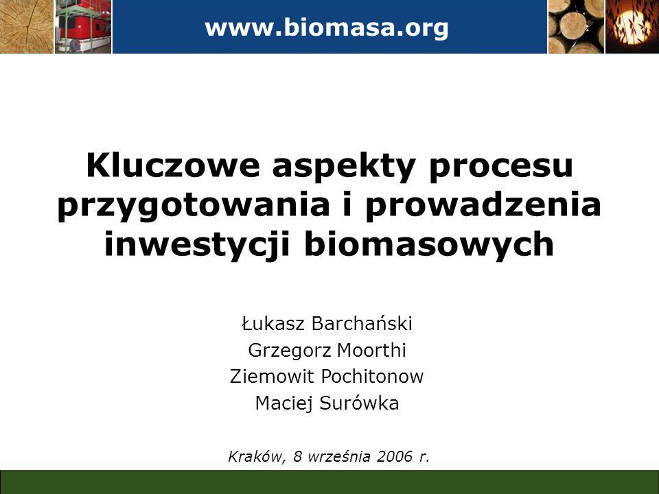 www.biomasa.org Kluczowe aspekty procesu przygotowania i prowadzenia inwestycji biomasowych. Łukasz Barchański.